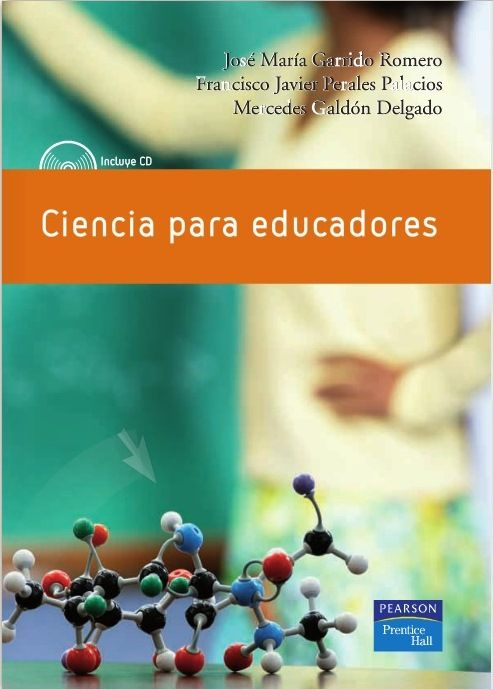 Garrido, José María; Perales Palacios, Francisco Javier y Galdón Delgado, Mercedes. Ciencia para educadores. 1ª ed. Madrid: Pearson education, 2008. ISBN 9788483222157. Disponible en: Libros electrónicos Pearson Education.