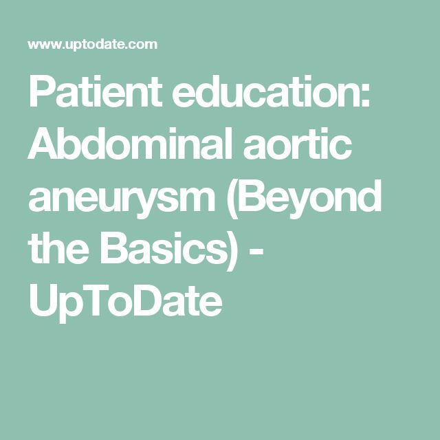 Patient education: Abdominal aortic aneurysm (Beyond the Basics) - UpToDate