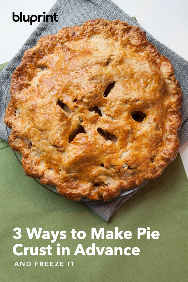 3 Ways To Freeze Pie Crust So You Can Make It In Advance Pie Crust Frozen Pie Crust Favorite Recipes