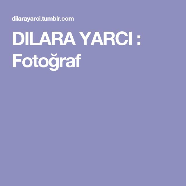 DILARA YARCI : Fotoğraf