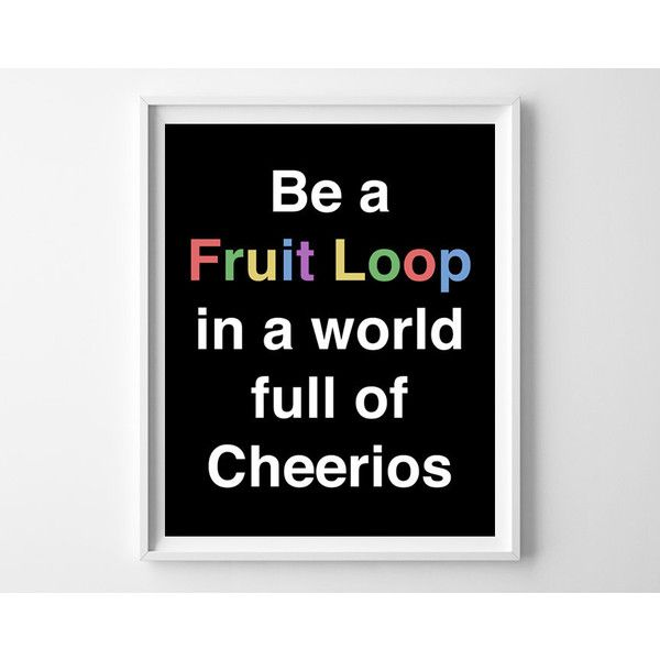 "Typography Quote Print ""Be A Fruit Loop In A World Full Of"