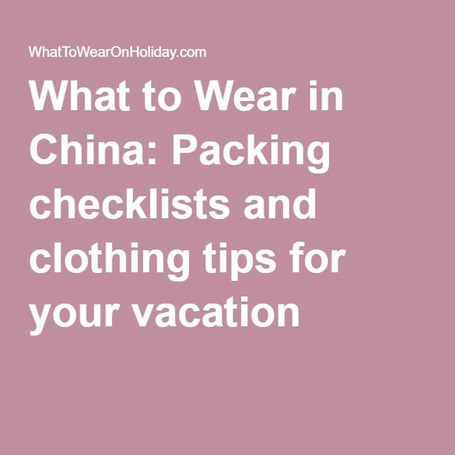 What to Wear in China: Packing checklists and clothing tips for your vacation