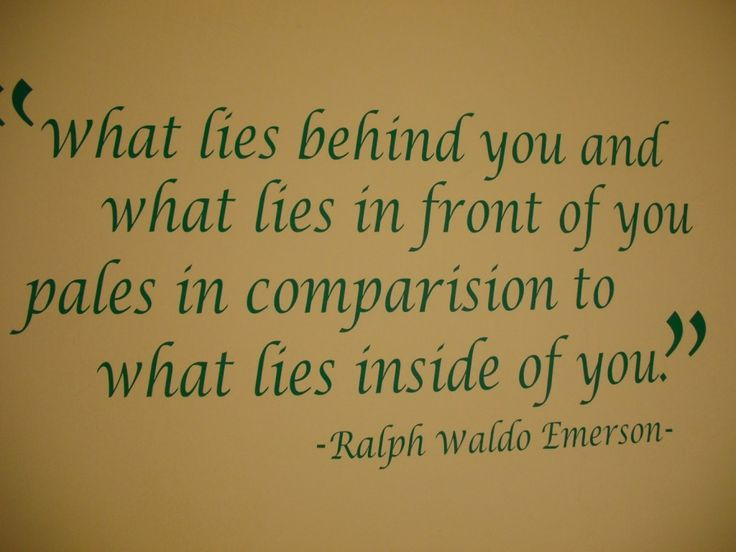 What lies behind you and what lies in front of you pales in comparison to what lies inside of you. - Ralph Waldo Emerson #literary #quote