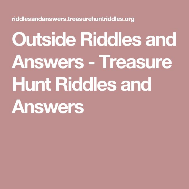 Outside Riddles and Answers - Treasure Hunt Riddles and Answers