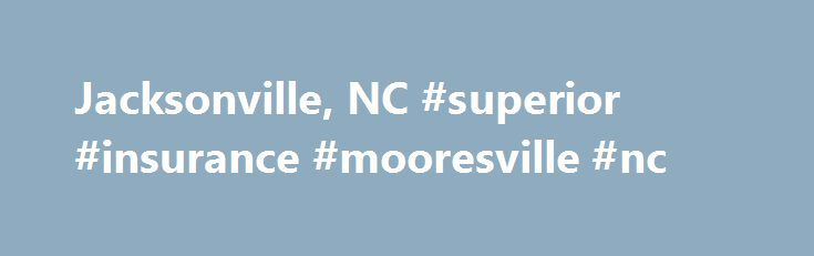 Jacksonville, NC #superior #insurance #mooresville #nc http://albuquerque.nef2.com/jacksonville-nc-superior-insurance-mooresville-nc/  # We operate on the philosophy that healthcare is primarily a community-based service. All North Carolina Diagnostic Imaging centers are created to be a permanent fixture in the communities in which they operate. To that end, each of our independent diagnostic imaging centers is staffed and operated at a local level. Talented professionals are employed to…