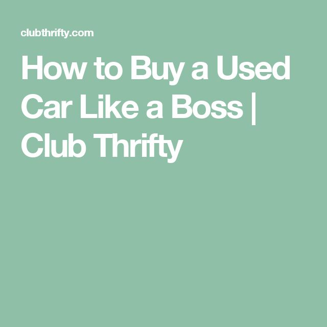 How to Buy a Used Car Like a Boss | Club Thrifty