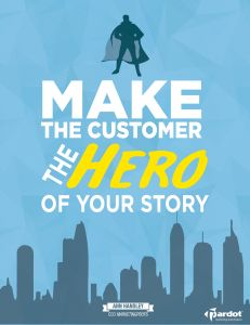 Make the customer the HERO of your story. Customers are everything!