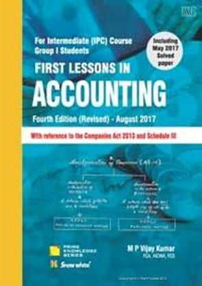 First Lessons In Accounting for IPCC Gr.- I ,   Inculding May 2017 Solved Paper.  FOR IPCC GROUP I STUDENTS.  With reference to the Companies Act 2013 and Schedle III