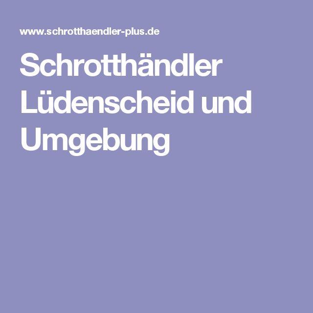 Schrotthändler Lüdenscheid und Umgebung