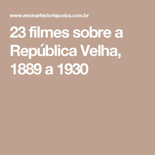 23 filmes sobre a República Velha, 1889 a 1930