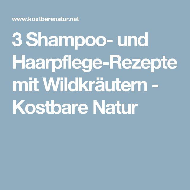 3 Shampoo- und Haarpflege-Rezepte mit Wildkräutern - Kostbare Natur