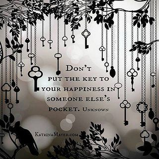 Don't put the key to your happiness in someone else's pocket.... I LOVE THIS QUOTE!! Always be in control of your own happiness