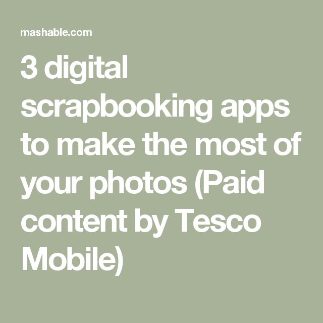 3 digital scrapbooking apps to make the most of your photos (Paid content by Tesco Mobile)