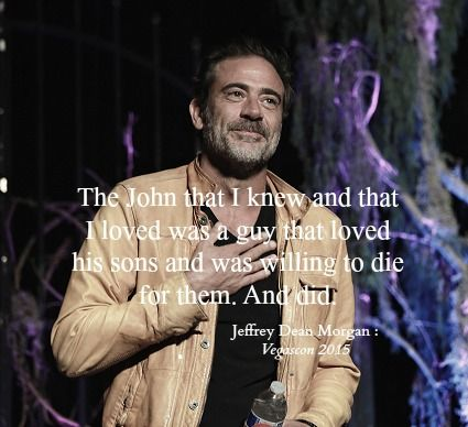 """The John that I knew and that I loved was a guy that loved his sons and was willing to die for them. And did."" - Jeffrey Dean Morgan"