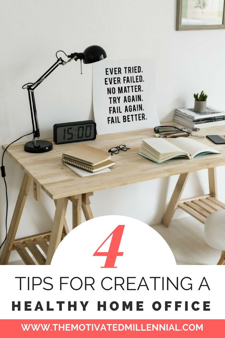 4 Tips For Creating A Healthy Home Office Home Office Motivation Make More Money
