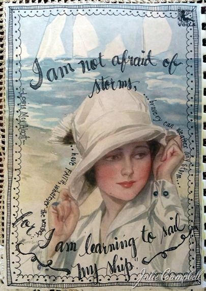 I am not afraid of storms, for I'm learning to sail my ship.Louisa May Alcott