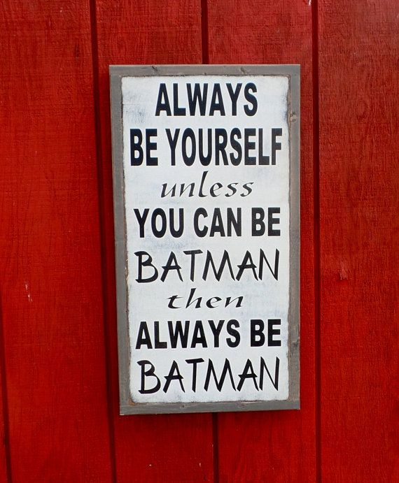 I agree with this one :-) Always Be Yourself Wood Sign Batman Wooden by leapoffaithsigns