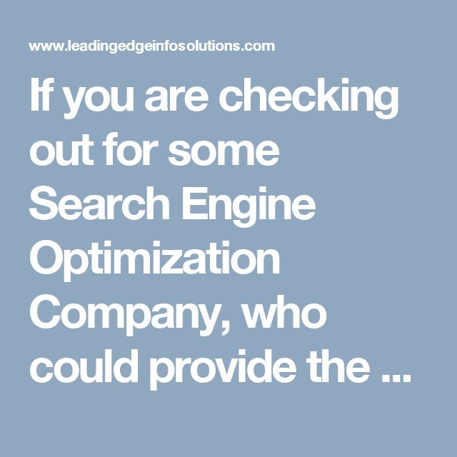 If you are checking out for some Search Engine Optimization Company, who could provide the overall digital marketing consultancy – then you are at the appropriate destination. We are targeted towards the clients focused approach with regards to digital marketing.  Visit here: http://www.leadingedgeinfosolutions.com/best-seo-company/