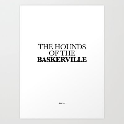 The Hounds of Baskerville  Word play of the font 'Baskerville' by John Baskerville and the Sherlock Holmes crime novel of 'The Hound of the Baskervilles'.  Set in Baskerville Bold and Medium.  Available in Print, T-shirt and iPhone cases @ http://society6.com/fontlic/THE-HOUNDS-OF-THE-BASKERVILLE_Print