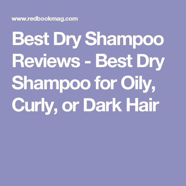 Best Dry Shampoo Reviews - Best Dry Shampoo for Oily, Curly, or Dark Hair
