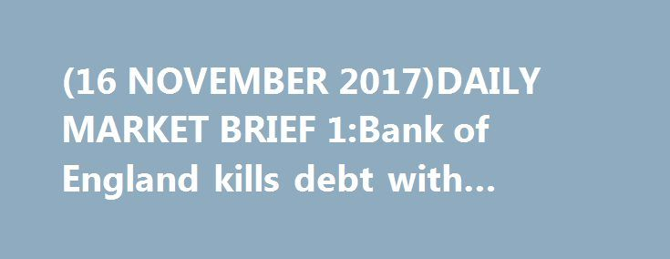 (16 NOVEMBER 2017)DAILY MARKET BRIEF 1:Bank of England kills debt with inflation https://betiforexcom.livejournal.com/28229862.html  UK inflation has come in at a strong 3% per annum, which is weighing on the pound, because an interest rate hike in 2018 looks likely. The pound is trading sideways at 1.30-1.32 USD. Why is the Bank of England so cautious about raising rates? Because c...The post (16 NOVEMBER 2017)DAILY MARKET BRIEF 1:Bank of England kills debt with inflation appeared first on…