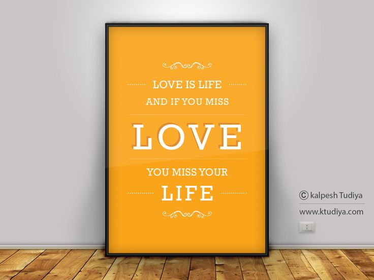 LOVE IS LIFE, AND IF YOU MISS LOVE, YOU MISS YOUR LIFE - LOVE QUOTE