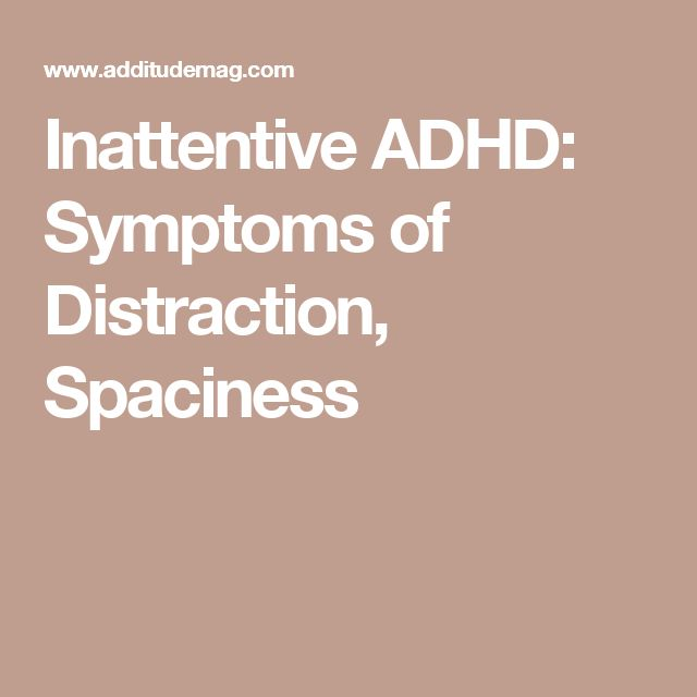 Inattentive ADHD: Symptoms of Distraction, Spaciness