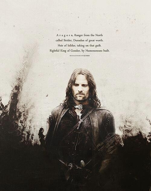 Aragorn, the rightful heir to the thrown of Gondor