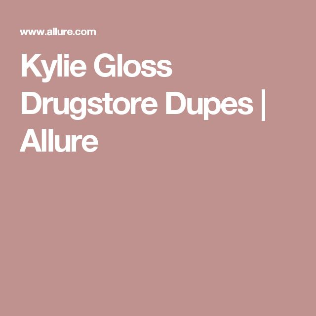 Kylie Gloss Drugstore Dupes | Allure
