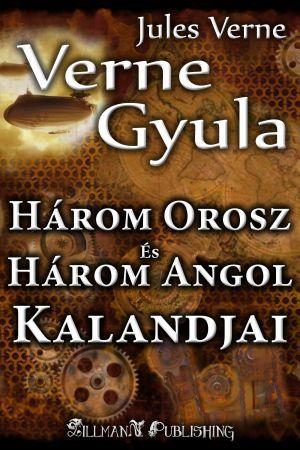 Három Orosz És Három Angol Kalandjai: Verne Gyula