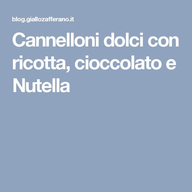Cannelloni dolci con ricotta, cioccolato e Nutella