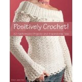 Positively Crochet!: 50 Fashionable Projects and Inspirational Tips (Paperback)By Mary Jane Hall