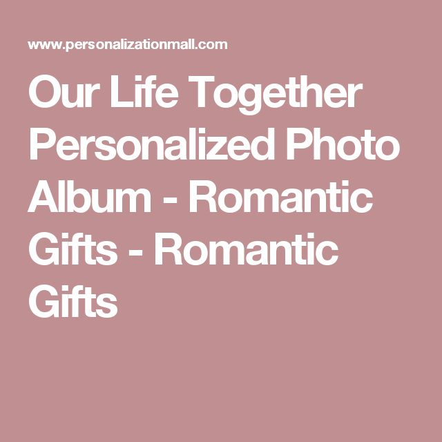 Our Life Together Personalized Photo Album - Romantic Gifts - Romantic Gifts