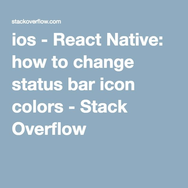 http://stackoverflow.com/questions/34068882/react-native-how-to-change-status-bar-icon-colors