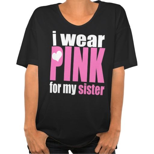 I Wear Pink for my Sister - Breast Cancer   I WILL NEVER FORGET, I love You  2-25-1972 to 8-22-2011