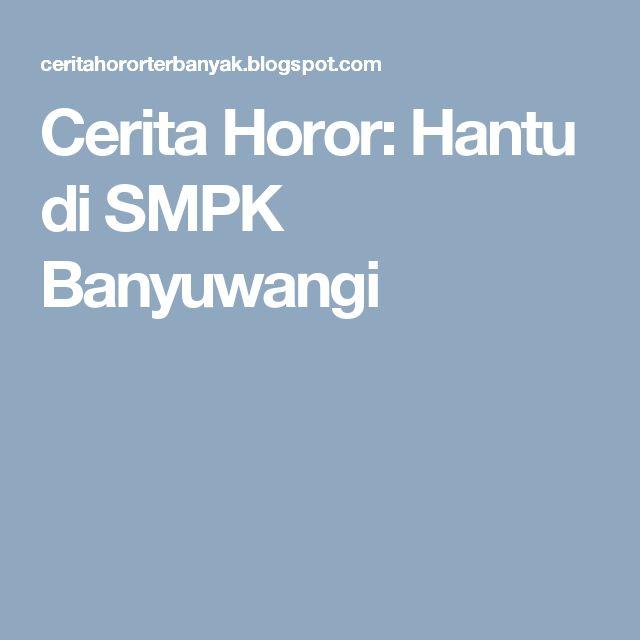 Cerita Horor: Hantu di SMPK Banyuwangi