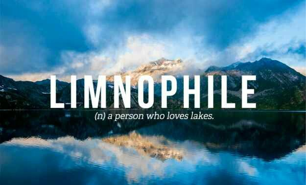 Limnophile - A person who loves lakes