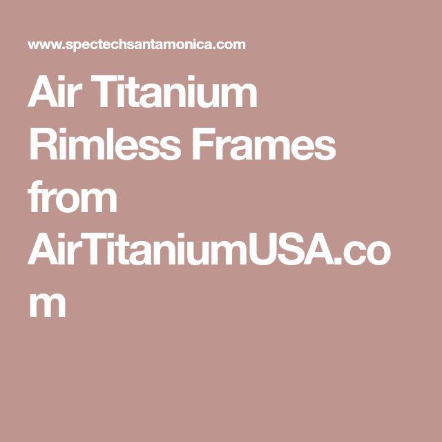 Air Titanium Rimless Frames from AirTitaniumUSA.com