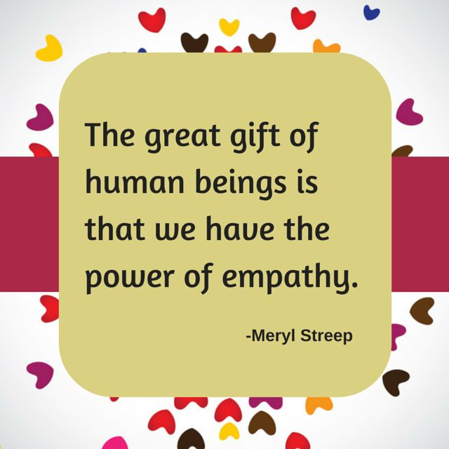 The great gift of human beings is that we have the power of empathy- Meryl Streep. #shareandgive