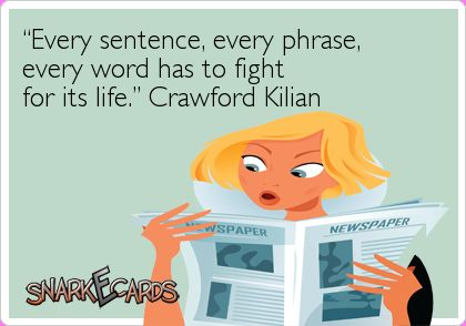 """""""Every sentence, every phrase, every word has to fight  for its life."""" Crawford Kilian"""