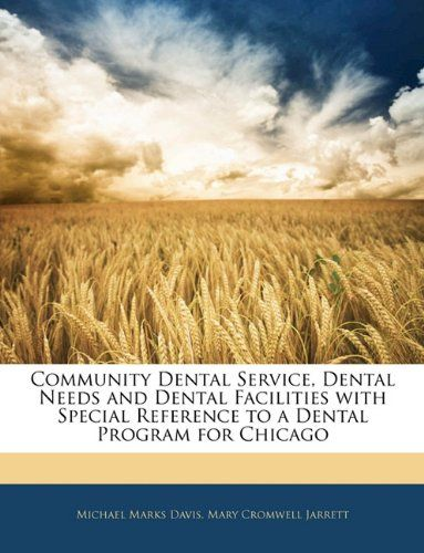 Community Dental Service, Dental Needs and Dental Facilities with Special Reference to a Dental Program for Chicago