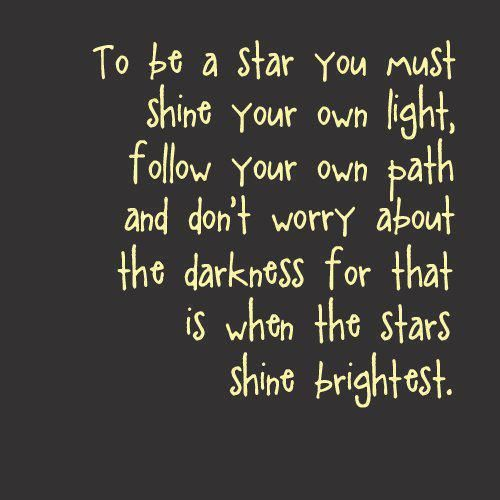 To be a star you must shine bright in the darkness because
