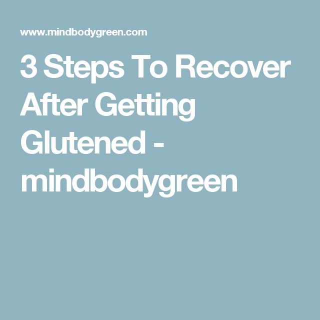 3 Steps To Recover After Getting Glutened - mindbodygreen