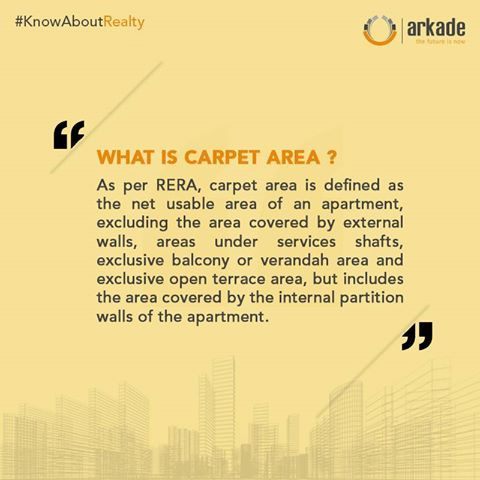 #KnowAboutRealty What is Carpet Area? As per RERA, carpet area is defined as the net usable area of an apartment, excluding the area covered by external walls, areas under services shafts, exclusive balcony or verandah area and exclusive open terrace area, but includes the area covered by the internal partion walls of the apartment. www.arkadegroup.com #ArkadeGroup #RealEstate #Mumbai #Property #Residential #Home #Arkade #TheFutureIsNow