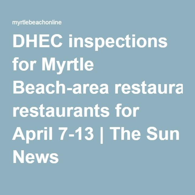 DHEC inspections for Myrtle Beach-area restaurants for April 7-13 | The Sun News