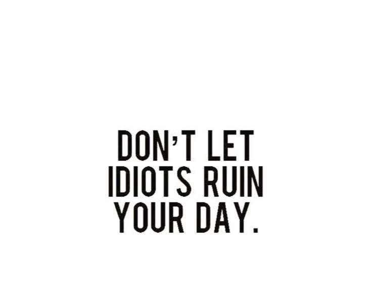 Don't let anyone ruin your day.