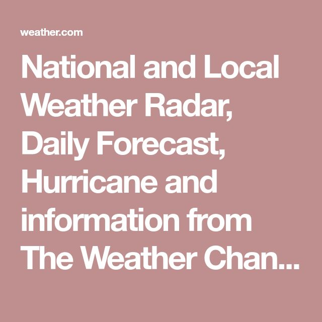 National and Local Weather Radar, Daily Forecast, Hurricane and information from The Weather Channel and weather.com
