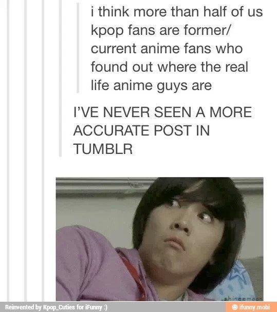 Puhahaha!! I swear we need to make banners and t shirts of this post!! SO FREAKIN' TRUE!! #Kpop #Anime
