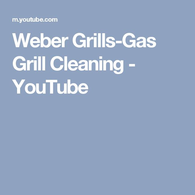 Weber Grills-Gas Grill Cleaning - YouTube