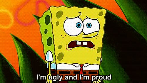 9 Spongebob Quotes for You: I'm Ugly And I'm Proud
